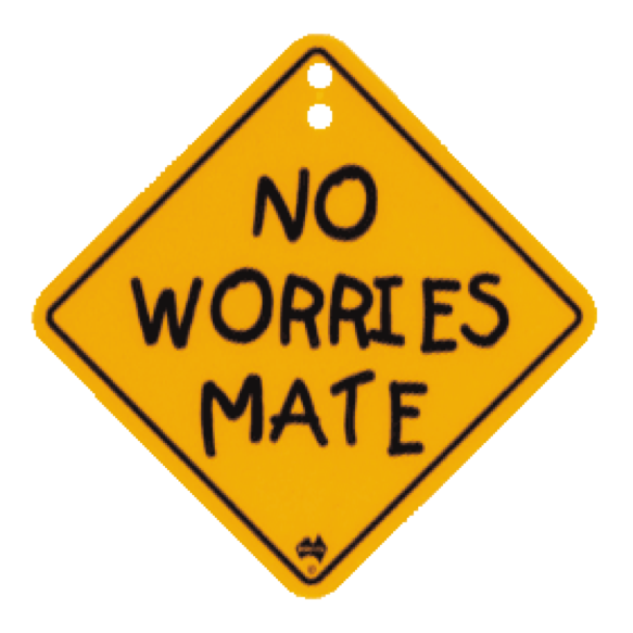 """Sign reading """"no worries, mate"""""""